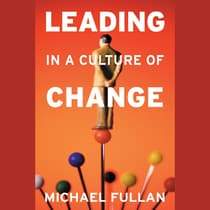Leading in a Culture of Change by Michael Fullan audiobook