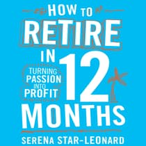 How to Retire in 12 Months by Serena Star-Leonard audiobook