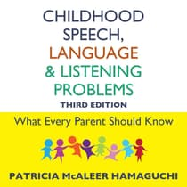 Childhood Speech, Language, and Listening Problems, 3rd Edition by Patricia McAleer Hamaguchi audiobook
