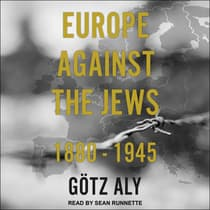 Europe Against the Jews by Gotz Aly audiobook