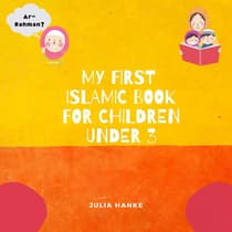 My first Islamic Book for Children under 3 by Julia Hanke audiobook