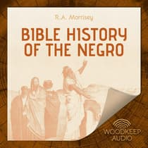 Bible History of the Negro by R.A. Morrisey audiobook