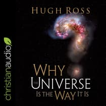 Why the Universe Is the Way It Is (Reasons to Believe) by Hugh Ross audiobook