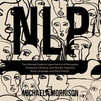 NLP The Ultimate Guide to Learn the Art of Persuasion, Emotional Influence, NLP Secrets, Hypnosis, Body Language, and Mind Control by Michaela Morrison audiobook