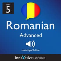 Learn Romanian - Level 5: Advanced Romanian, Volume 1 by Innovative Language Learning audiobook