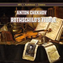 Rothschild's Fiddle by Anton Chekhov. Translated by Constance Garnett. audiobook
