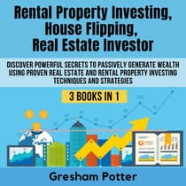 Rental Property Investing, House Flipping, Real Estate Investor by Gresham Potter audiobook