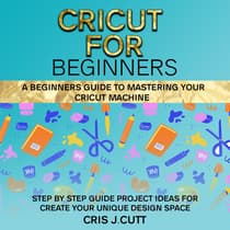 CRICUT FOR BEGINNERS by Cris J. Cutt audiobook