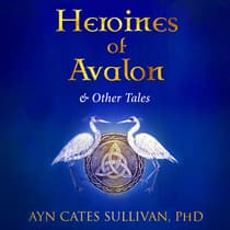 Heroines of Avalon and Other Tales by PhD. Ayn Cates Sullivan audiobook