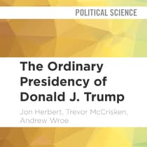 The Ordinary Presidency of Donald J. Trump by Jon Herbert audiobook