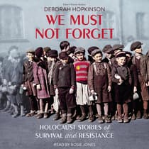 We Must Not Forget: Holocaust Stories of Survival and Resistance by Deborah Hopkinson audiobook