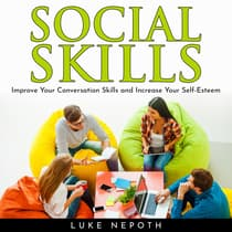 SOCIAL SKILLS: Improve Your Conversation Skills and Increase Your Self-Esteem by Luke Nepoth audiobook