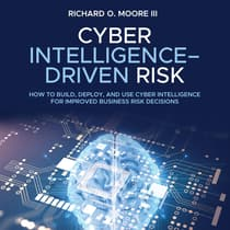 Cyber Intelligence Driven Risk by Richard O. Moore audiobook
