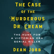 The Case of the Murderous Dr. Cream by Dean Jobb audiobook