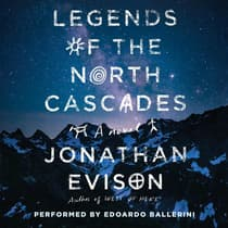 Legends of the North Cascades by Jonathan Evison audiobook