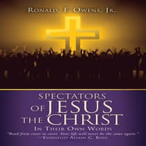Spectators of Jesus the Christ In Their Own Words by Ronald F. Owens audiobook
