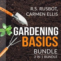 Gardening Basics Bundle: by R.S. Rusbot audiobook