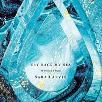 Cry Back My Sea by Sarah Arvio audiobook