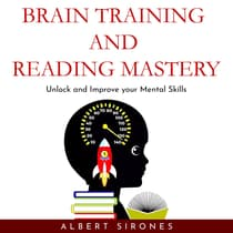 BRAIN TRAINING AND SPEED READING MASTERY: Unlock and Improve your Mental Skills by Albert Sirones audiobook