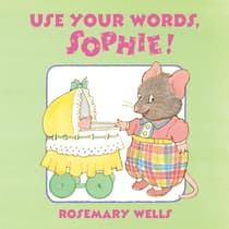 Use Your Words, Sophie by Rosemary Wells audiobook