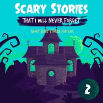 Scary Stories That I Will Never Forget: Short Scary Stories for Kids - Book 2 by Ken T Seth audiobook
