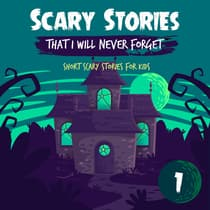 Scary Stories That I Will Never Forget: Short Scary Stories for Kids - Book 1 by Ken T Seth audiobook