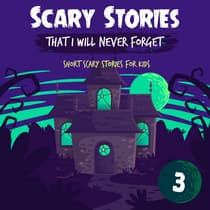 Scary Stories That I Will Never Forget: Short Scary Stories for Kids - Book 3 by Ken T Seth audiobook
