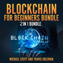 Blockchain for Beginners Bundle: 2 in 1 Bundle, Cryptocurrency, Cryptocurrency Trading by Travis Goleman and Michael Scott audiobook