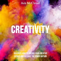 Creativity: Discover How To Unlock Your Creative Genius And Release The Power Within by Ace McCloud audiobook