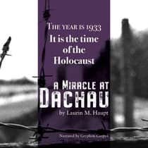 A Miracle at Dachau by Laurin M. Haupt audiobook