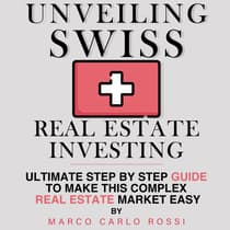 Unveiling Swiss Real Estate Investing by Marco Carlo Rossi audiobook