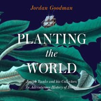 PLANTING THE WORLD: by Jordan Goodman audiobook