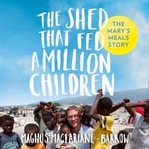 The Shed That Fed a Million Children by Magnus MacFarlane-Barrow audiobook
