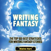 Writing Fantasy: The Top 100 Best Strategies For Writing Fantasy Stories by Blaine Hart audiobook