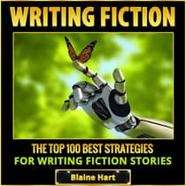 Writing Fiction: The Top 100 Best Strategies For Writing Fiction Stories by Blaine Hart audiobook