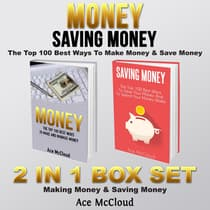 Money: Saving Money: The Top 100 Best Ways To Make Money & Save Money: 2 in 1 Box Set: Making Money & Saving Money by Ace McCloud audiobook