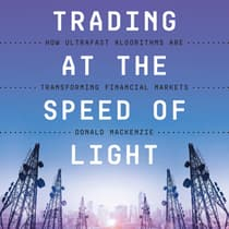 Trading at the Speed of Light by Donald MacKenzie audiobook