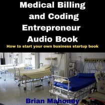 Medical Billing and Coding Entrepreneur Audio Book by Brian Mahoney audiobook