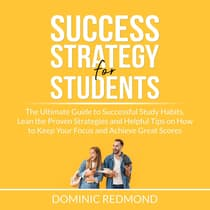 Success Strategy for Students: The Ultimate Guide to Successful Study Habits, Lean the Proven Strategies and Helpful Tips on How to Keep Your Focus and Achieve Great Scores by Dominic Redmond audiobook