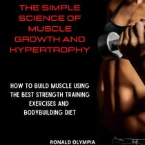 The Simple Science of Muscle Growth and Hypertrophy by Ronald Olympia audiobook