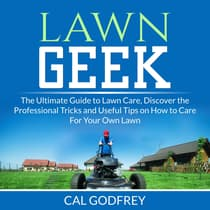 Lawn Geek: The Ultimate Guide to Lawn Care, Discover the Professional Tricks and Useful Tips on How to Care For Your Own Lawn by Cal Godfrey audiobook