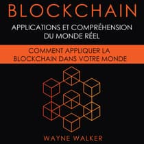 Blockchain: Applications et compréhension du monde réel by Wayne Walker audiobook