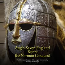 Anglo-Saxon England Before the Norman Conquest: The History and Legacy of the Anglo-Saxons during the Early Middle Ages by Charles River Editors audiobook