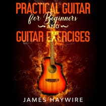 Practical Guitar For Beginners And Guitar Exercises by James Haywire audiobook