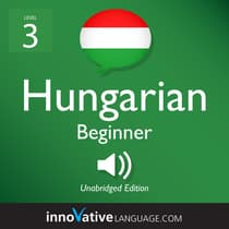 Learn Hungarian - Level 3: Beginner Hungarian, Volume 1 by Innovative Language Learning audiobook
