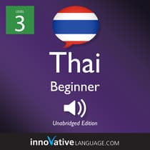Learn Thai - Level 3: Beginner Thai, Volume 1 by Innovative Language Learning audiobook