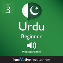 Learn Urdu - Level 3: Beginner Urdu, Volume 1 by Innovative Language Learning audiobook