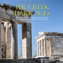 Greek Dark Ages, The: The History and Legacy of the Era Between the Fall of the Mycenaeans and the Rise of the City-States by Charles River Editors audiobook