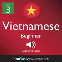 Learn Vietnamese - Level 3: Beginner Vietnamese, Volume 1 by Innovative Language Learning audiobook