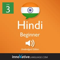 Learn Hindi - Level 3: Beginner Hindi, Volume 1 by Innovative Language Learning audiobook